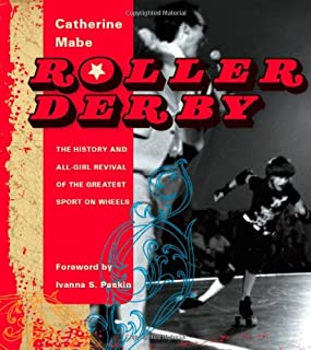 Roller Derby: The History and All-Girl Revival of the Greatest Sport on Wheels