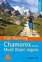 Trail Running: Chamonix and the Mont Blanc region (Cicerone Trail Running)