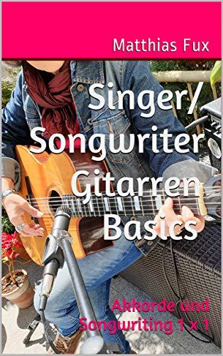 Singer/Songwriter Gitarren Basics: Akkorde und Songwriting 1 x 1