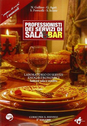 Professionisti dei servizi di sala e bar. Laboratorio dei servizi enogastronomici settore sala e vendita. Per gli Ist. Professionali. Con espansione online