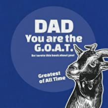 Dad You Are The G.O.A.T So I Wrote This Book About You: Prompted Book with Blank Lines to Write the Reasons Why Your Dad is The Greatest of All Time