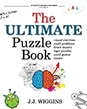 The Ultimate Puzzle Book: Mazes, Brain Teasers, Logic Puzzles, Math Problems, Visual Exercises, Word Games, and More!: 1 (Activity Books For Kids)