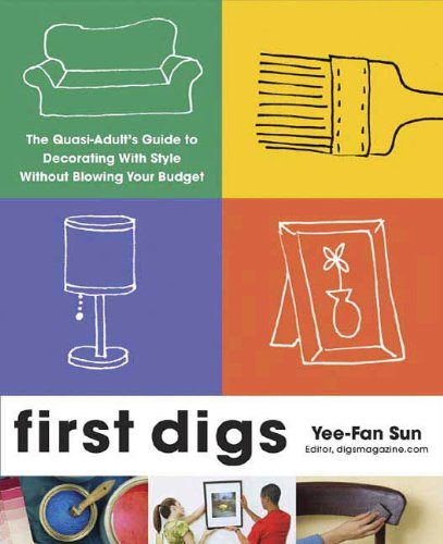 First Digs: The Quasi-Adult\'s Guide to Decorating with Style---Without Blowing Your Budget (English Edition)
