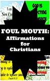 Foul Mouth: Affirmations for Christians (English Edition)