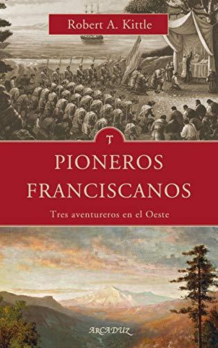 Pioneros franciscanos. Tres aventureros en el Oeste: 127 (