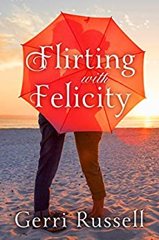 Flirting with Felicity by [Gerri Russell]