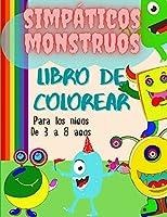 Libro para colorear de lindos monstruos para niños de 3 a 8 años: Un simpático libro para colorear con monstruos divertidos/Libro de monstruos simpáticos para los más pequeños/Monstruos espeluznantes/Libro para colorear divertido para niños