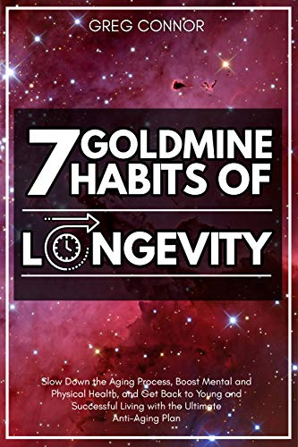 Book Cover of Greg Connor - 7 Goldmine Habits of Longevity: Slow Down the Aging Process, Boost Mental and Physical Health, and Get Back to Young and Successful Living with the Ultimate Anti-Aging Plan