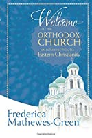 Welcome to the Orthodox Church: An Introduction to Eastern Christianity by Frederica Mathewes-Green(2015-04-01)