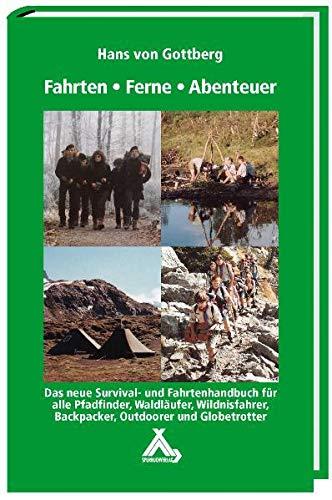 Fahrten-Ferne-Abenteuer: Das Survival- und Fahrtenhandbuch für alle Pfadfinder, Waldläufer, Wildnisfahrer, Backpacker, Outdoorer und Globetrotter