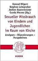 Sexueller Missbrauch Von Kindern Und Jugendlichen Im Raum Von Kirche: Analysen - Bilanzierungen - Perspektiven (Quaestiones Disputatae)