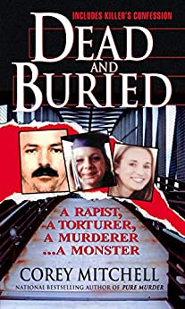 Dead And Buried: A True Story Of Serial Rape And Murder: A Shocking Account Of Rape, Torture And Murder On The California Coast by [Corey Mitchell]