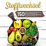 Stoffwechsel: 150 leckere und gesunde Rezepte für einen perfekten Metabolismus. Inkl. Nährwerten und großem Ratgeberteil. Das Stoffwechsel Kochbuch