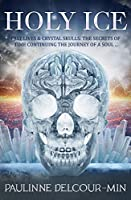 Holy Ice: Past Lives & Crystal Skulls: The Secrets of Time