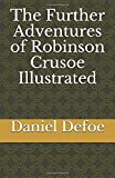 The Further Adventures of Robinson Crusoe Illustrated
