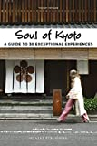 Soul of kyoto - A guide to 30 exceptional experiences