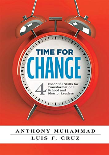 Time for Change: Four Essential Skills for Transformational School and District Leaders (Educational Leadership Development for Change Management)