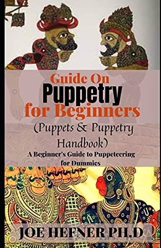 Compare Textbook Prices for Guide On Puppetry for Beginners Puppets & Puppetry Handbook: A Beginner's Guide to Puppeteering for Dummies  ISBN 9798526234931 by Hefner PH.D, Joe