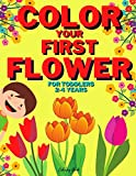 Color your First Flower | Coloring Book For Toddlers 2-4 Years: Easy And Relaxing Gift For Beginner Boys & Girls | Spring Flowers Drawings For ... & Teens | Vintage Floral Garden Vases