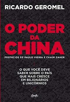O poder da china: O que você deve saber sobre o país que mais cresce em bilionários e unicórnios por [Ricardo Geromel]