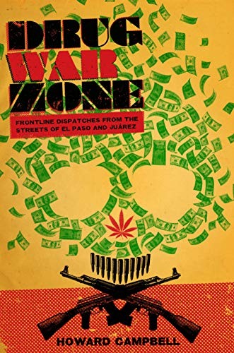 Drug War Zone: Frontline Dispatches from the Streets of El Paso and Juarez (The William and Bettye Nowlin Series in Art, History, and Culture of the Western Hemisphere)