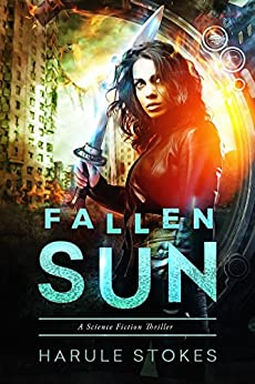 Fallen Sun: The Great War (A Science Fiction Thriller) by [Harule Stokes]