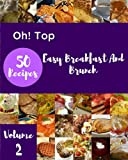 Oh! Top 50 Easy Breakfast And Brunch Recipes Volume 2: The Easy Breakfast And Brunch Cookbook for All Things Sweet and Wonderful!