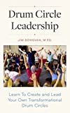Drum Circle Leadership: Learn To Create and Lead Your Own Transformational Drum Circles