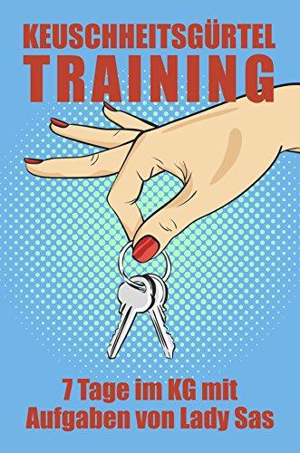 Keuschheitsgürtel Training – 7 Tage im KG mit Aufgaben von Lady Sas