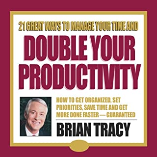 21 Great Ways to Manage Your Time and Double Your Productivity audiobook cover art
