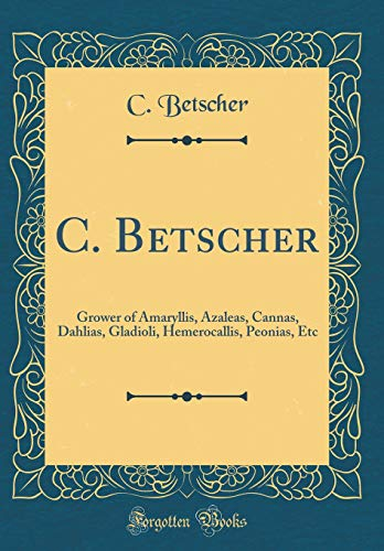 C. Betscher: Grower of Amaryllis,...