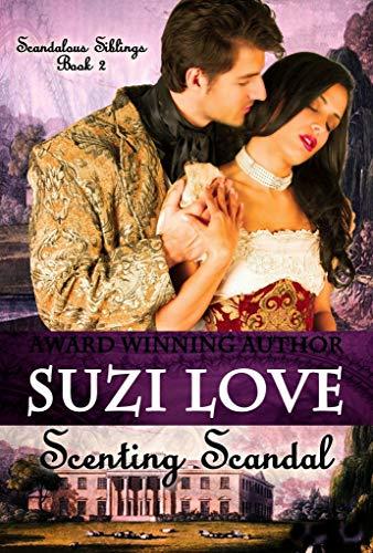 Book: Scenting Scandal (Scandalous Siblings Series) by Suzi Love