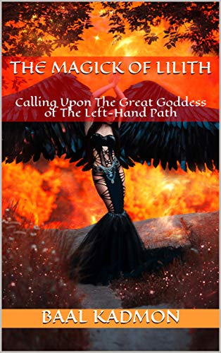 The Magick Of Lilith: Calling Upon The Great Goddess of The Left-Hand Path (Mesopotamian Magick Book 1) (English Edition)