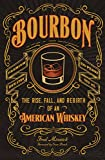 Bourbon: The Rise, Fall, and Rebirth of an American Whiskey...