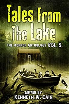 Tales from The Lake Vol.5: The Horror Anthology by [Gemma Files, Lucy A. Snyder, Tim Waggoner, Gene O'Neill, Paul Michael Anderson, Craig Wallwork, Allison Pang, Stephanie M. Wytovich, Michelle Ann King, Jonah Buck, Cory Cone, Lucy Taylor, Laura Blackwell, Marge Simon, Robert Stahl, Jason Sizemore, Meghan Arcuri, Peter Mark May, Lane Waldman, Joanna Parypinski, Samuel Marzioli, Andi Rawson, Bruce Boston, Crystal Lake Publishing, Ben Baldwin, Kenneth W. Cain]