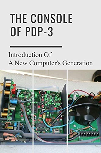The Console Of PDP-3: Introduction Of A New Computer's Generation: Introduction Of Preliminary Specifications (English Edition)