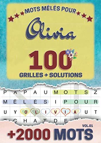 Mots mêlés pour Olivia: 100 grilles avec solutions, +2000 mots cachés, prénom personnalisé Olivia | Cadeau d'anniversaire pour femme, maman, sœur, fille, enfant | Petit Format A5 (14.8 x 21 cm)