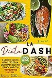 LA DIETA DASH: IL LIBRO DI CUCINA COMPLETO DELLA DIETA DASH 2021 PER I PRINCIPIANTI CON 300 DELIZIOSE RICETTE (Italian Edition)