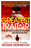 The Greatest Traitor: The Secret Lives of Agent George Blake...
