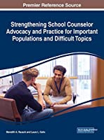 Strengthening School Counselor Advocacy and Practice for Important Populations and Difficult Topics (Advances in Psychology, Mental Health, and Behavioral Studies)