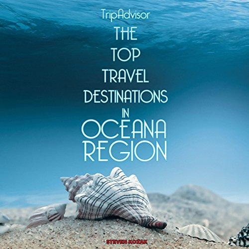 TripAdvisor: The Top Travel Destinations in the Oceana Region audiobook cover art