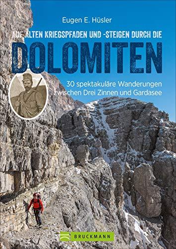 Auf alten Kriegspfaden und -steigen durch die Dolomiten: 30 spektakuläre Wanderungen zwischen Drei Zinnen und Gardasee (Erlebnis Wandern)
