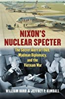 Nixon's Nuclear Specter: The Secret Alert of 1969, Madman Diplomacy, and the Vietnam War (Modern War Studies) by Jeffrey P. Kimball William Burr(2015-06-05)