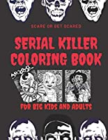 Scare or get scared : Serial killer coloring book for Big kids and Adults