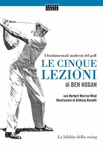 Le cinque lezioni di Ben Hogan. I fondamentali moderni del golf. Ediz. illustrata