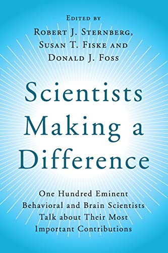 Scientists Making a Difference: One Hundred Eminent Behavioral and Brain Scientists Talk about their