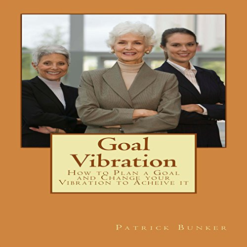 Goal Vibration: How to Plan a Goal and Change Your Vibration to Achieve It                   By:                                                                                                                                 Patrick Bunker                               Narrated by:                                                                                                                                 Scott Clem                      Length: 28 mins     Not rated yet     Overall 0.0