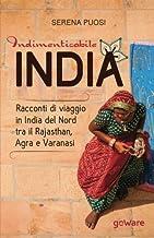 Indimenticabile India. Racconti di viaggio in India del Nord tra il Rajasthan, Agra e Varanasi (Guide d'autore - goWare) (...