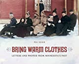 Bring Warm Clothes: Letters and Photos from Minnesota s Past
