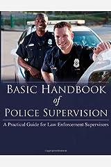 Basic Handbook of Police Supervision: A Practical Guide for Law Enforcement Supervisors Paperback